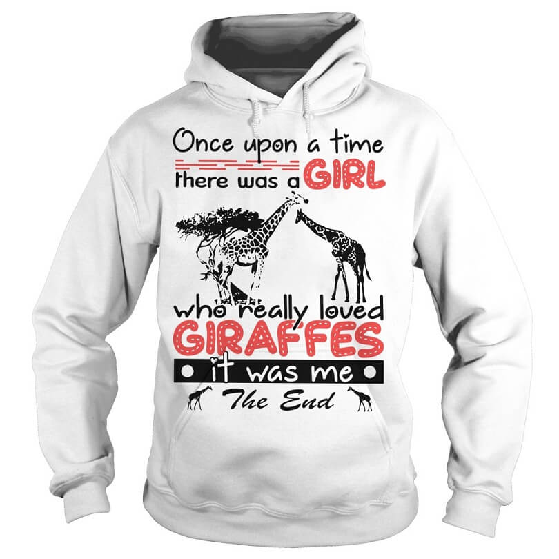 Once upon a time there was a girl who really loved Giraffes it was me hoodie