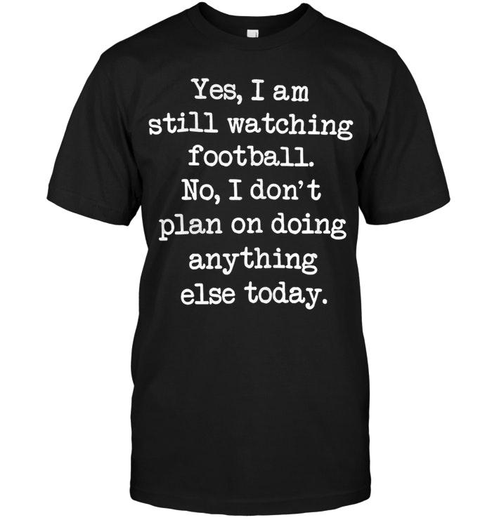 Yes I am still watching football T-shirt
