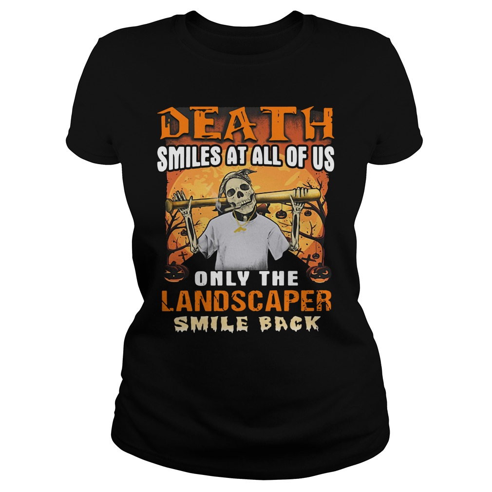 Death Smiles At All Of Us Only The Landscaper Smile women ladies