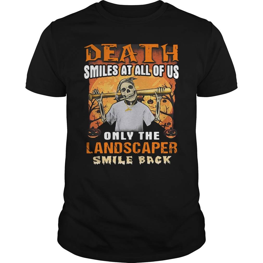 Death Smiles At All Of Us Only The Landscaper Smile for men