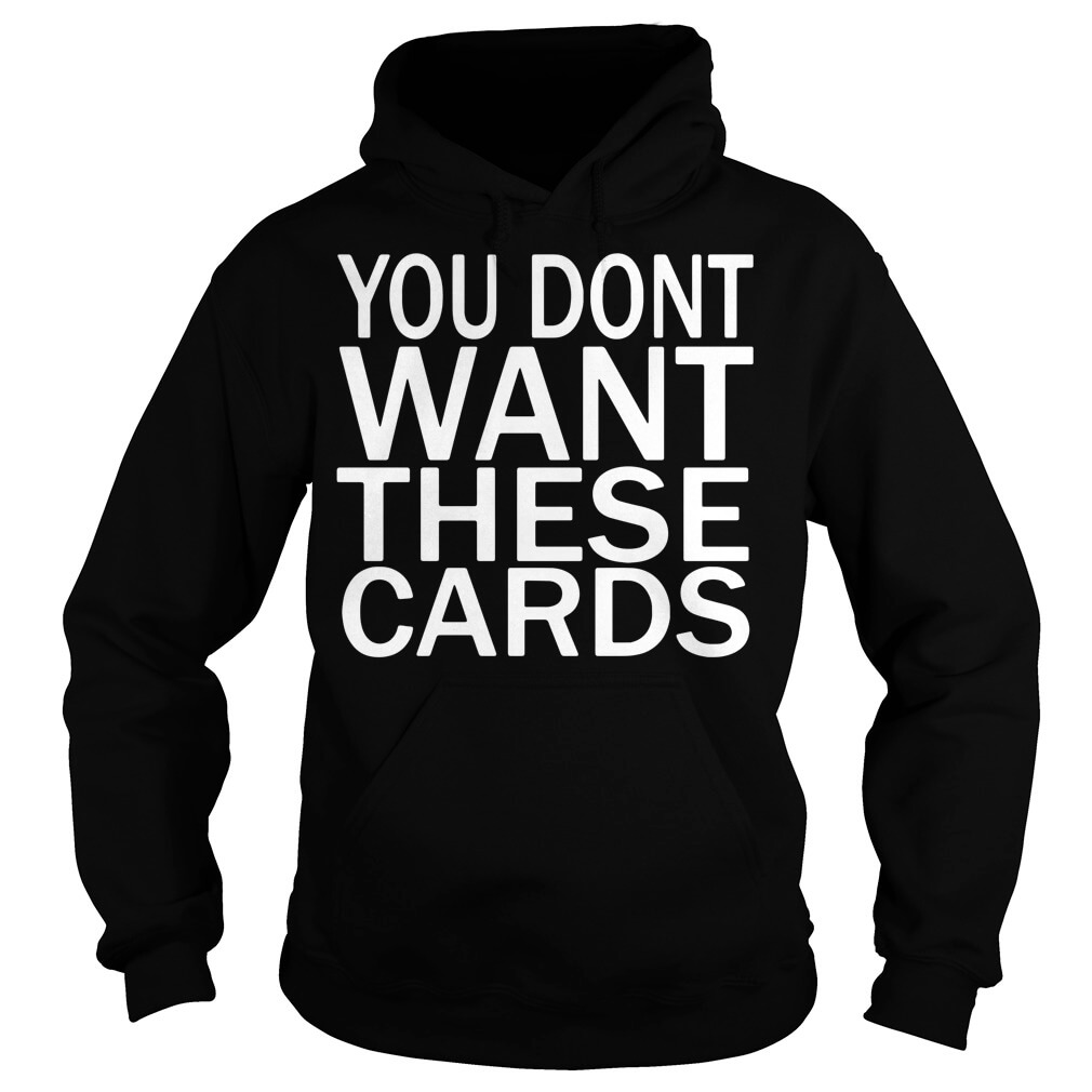 You don't want these Cards Hoodie men