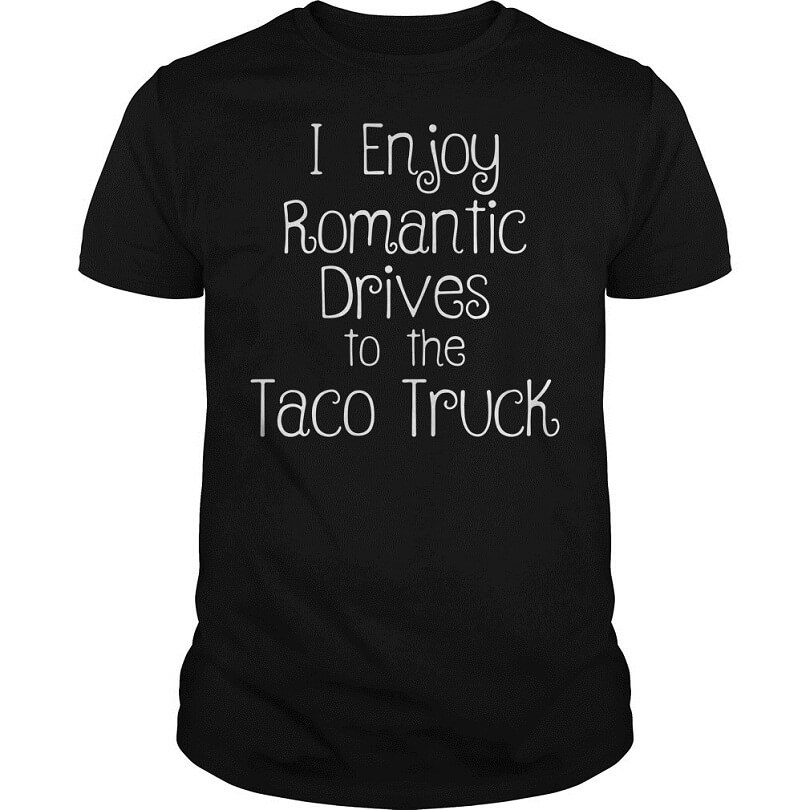 I enjoy romantic drives to the taco truck cartel ink