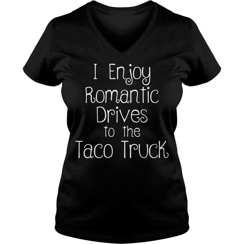 I enjoy romantic drives to the taco truck cartel ink girl vneck