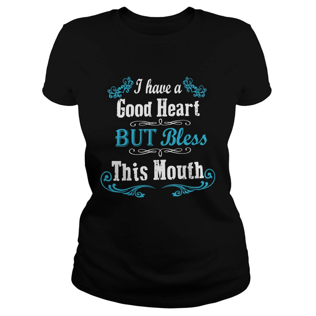 I Have A Good Heart But Bless This Mouth