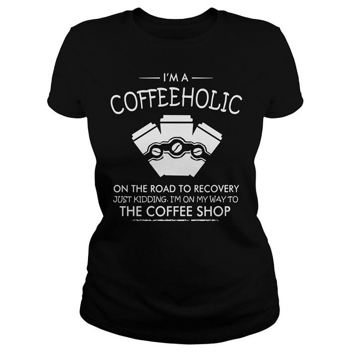 I'm a coffeeholic on the road to recovery just kidding women tee