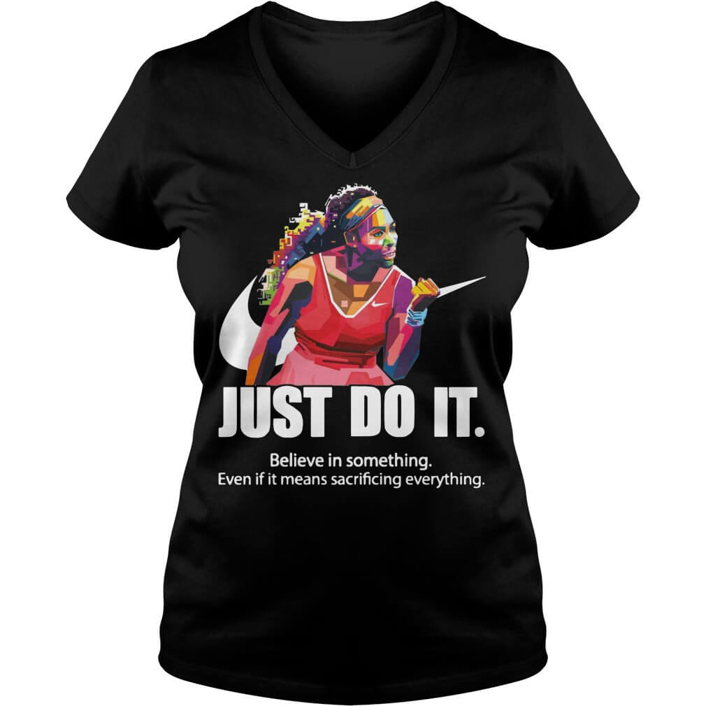 Just do it Believe in something even if it means sacrificing everything v-neck