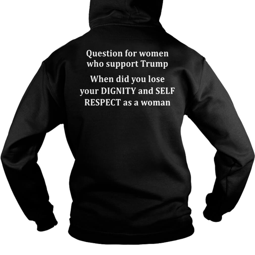 Question For Women Who Support Trump When Did You Lose Your T-Shirt