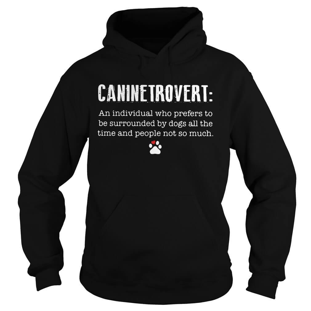 Caninetrovert An Individual Who Prefers To Be Surrounded By Dogs Hoodie men