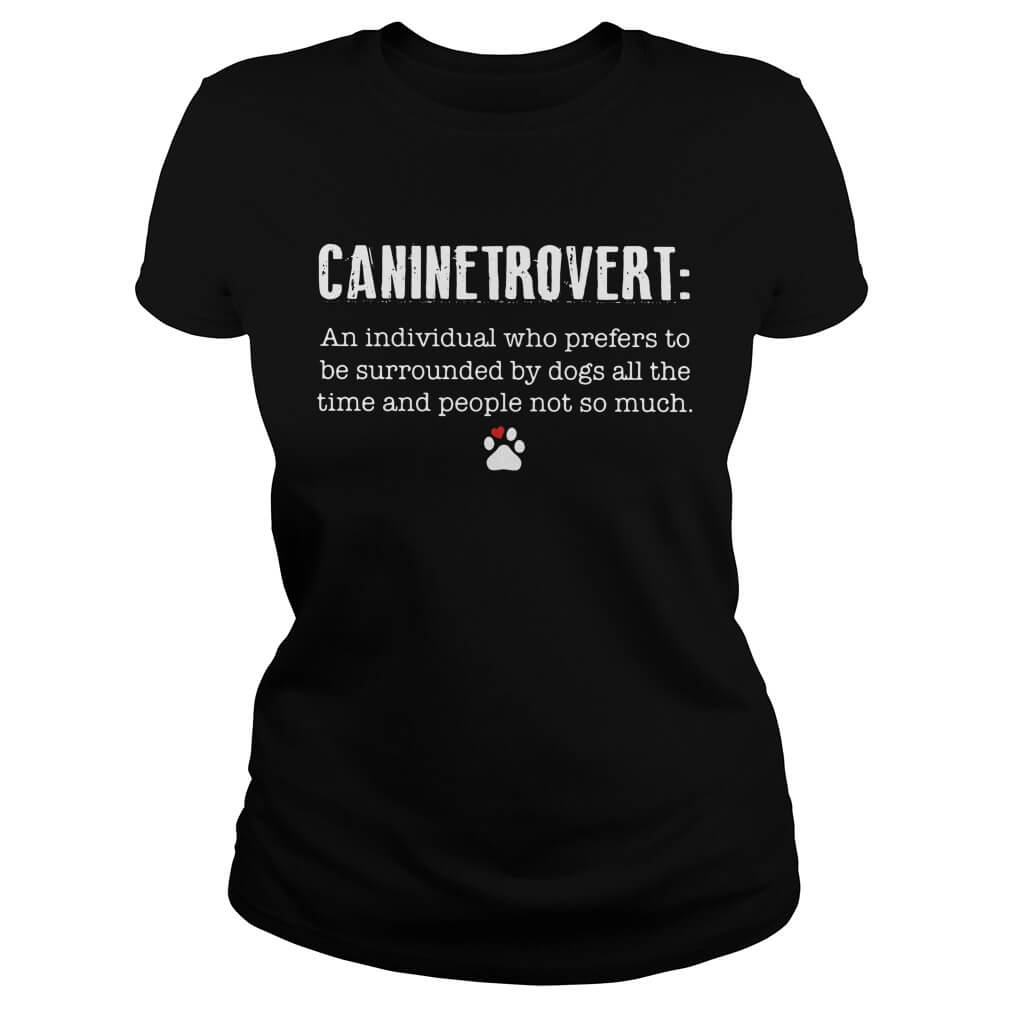 Caninetrovert An Individual Who Prefers To Be Surrounded By Dogs women