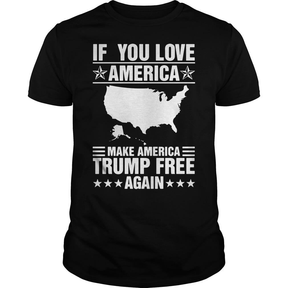 If You Love America Make America Trump Free Again
