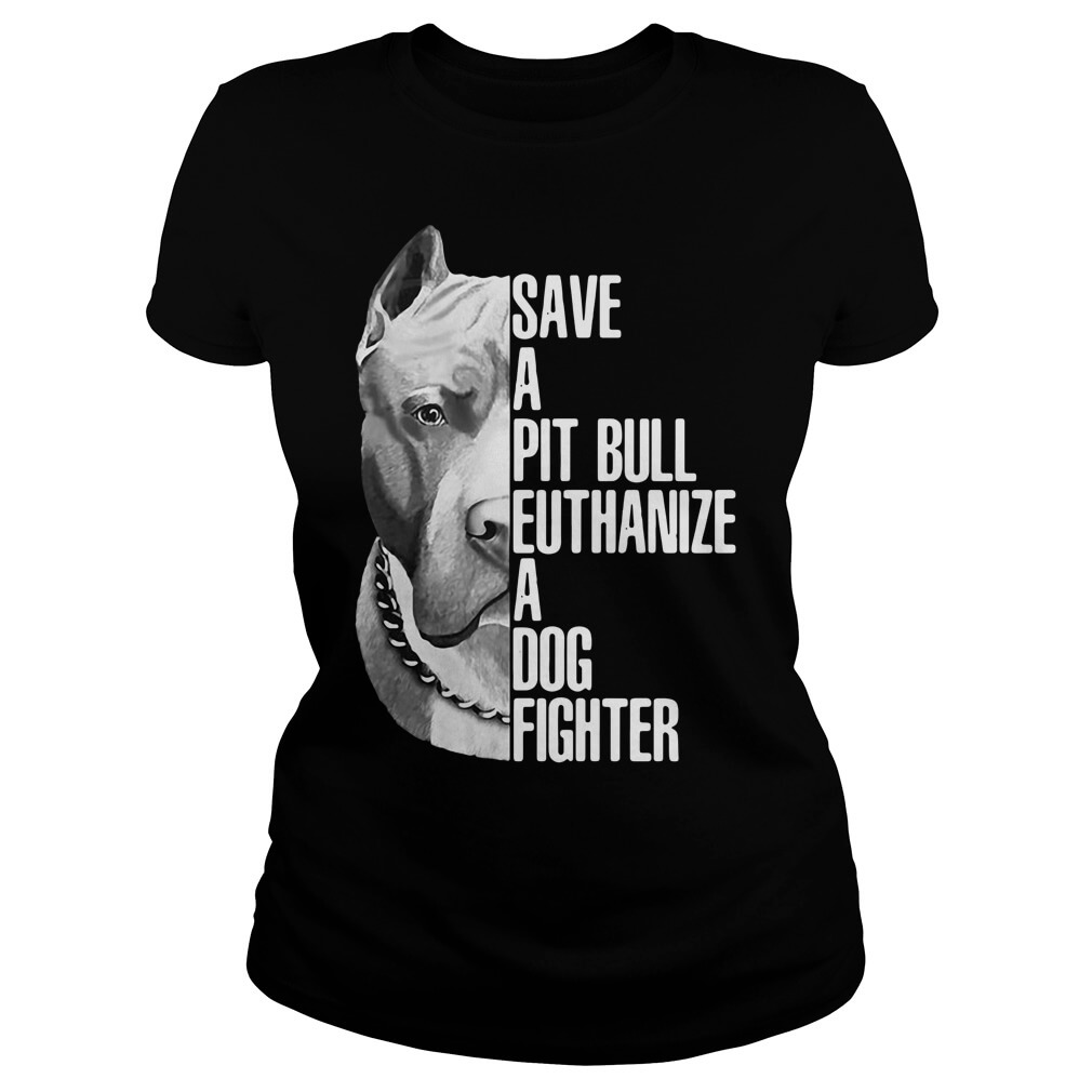 Save A Pit Bull Euthanize A Dog Fighter Ladies