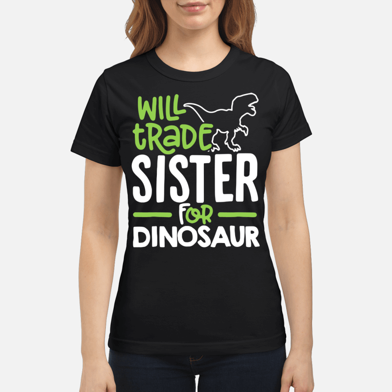 Will trade sister for dinosaur ladies