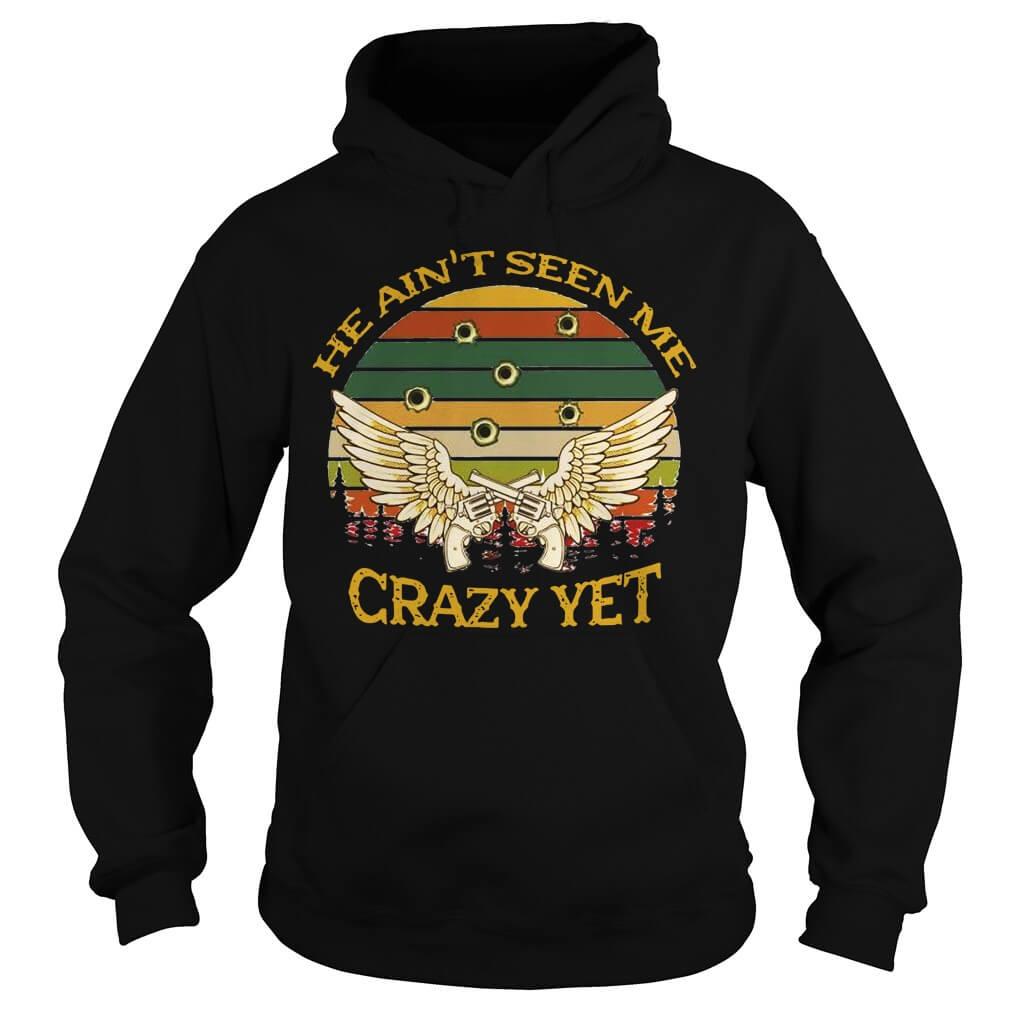 He Ain't Seen Me Crazy Yet Gun Vintage hoodie