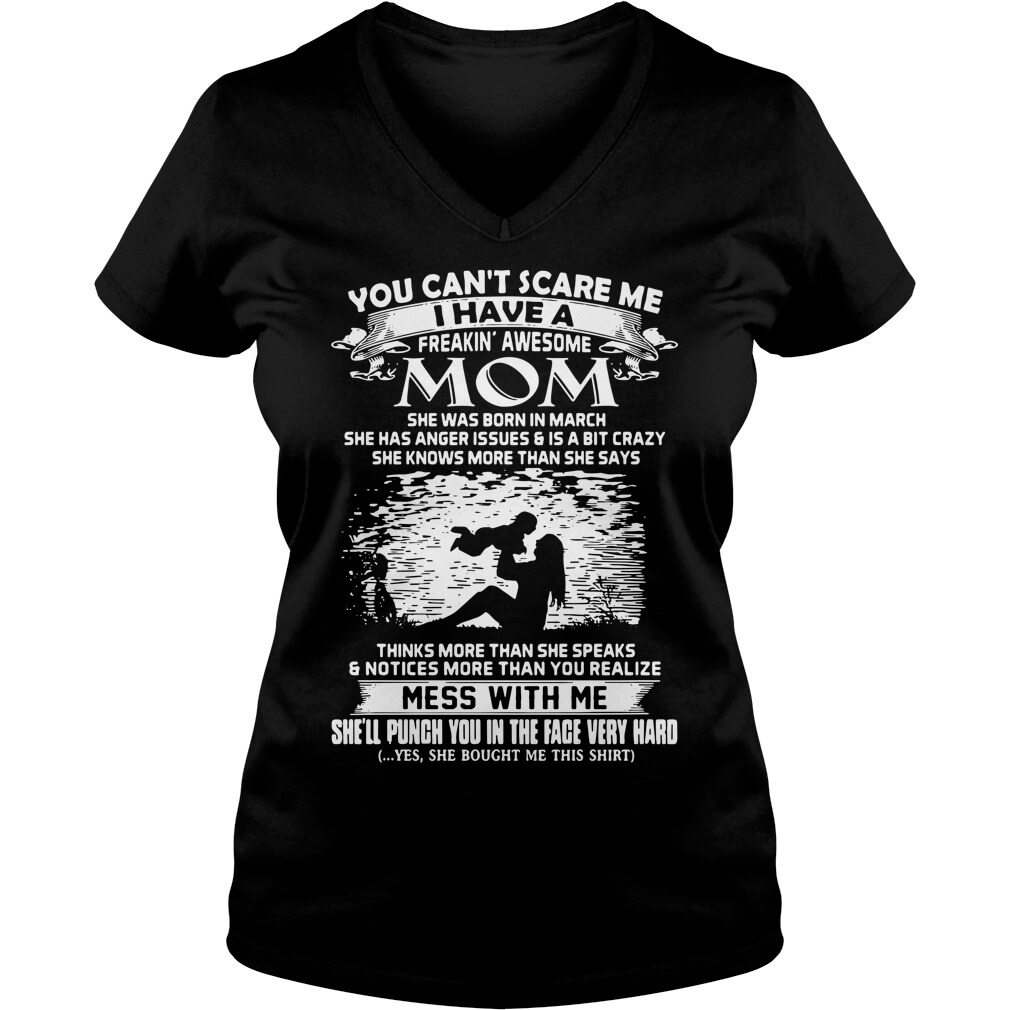 You Can't Scare Me I Have A Freaking' Awesome Mom She Was Born In March v-neck women