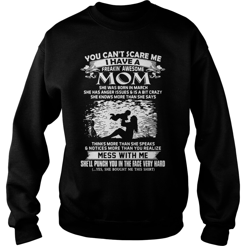You Can't Scare Me I Have A Freaking' Awesome Mom She Was Born In March Sweater men
