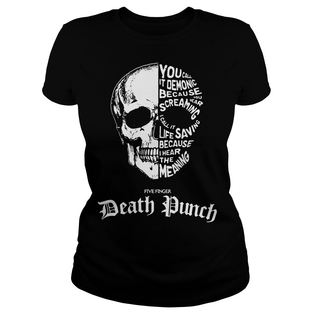 Skull Five Finger Death Dunch You call It demonic because you hear screaming I call it life saving ladies