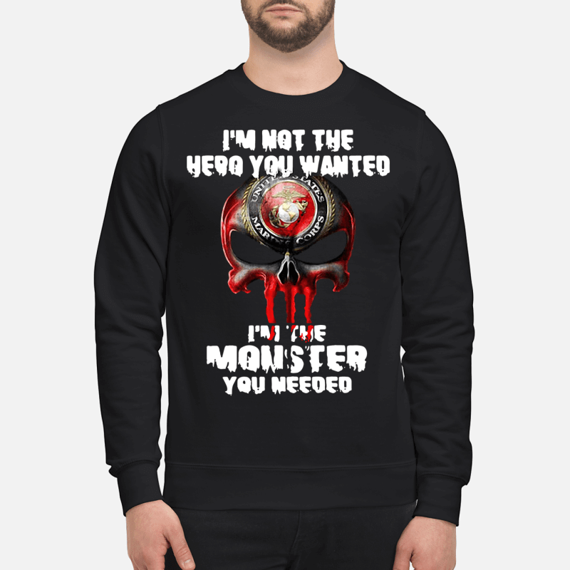 United States Marine Corps skull I'm not the hero you wanted I'm the monster you needed shirt